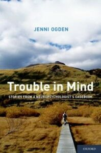 Foto Cover di Trouble in Mind: Stories from a Neuropsychologists Casebook, Ebook inglese di Jenni Ogden, edito da Oxford University Press