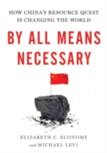 Ebook in inglese By All Means Necessary: How China's Resource Quest is Changing the World Economy, Elizabeth C. , Levi, Michael