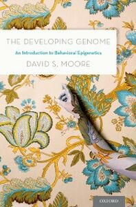 Foto Cover di Developing Genome: An Introduction to Behavioral Epigenetics, Ebook inglese di David S. Moore, edito da Oxford University Press