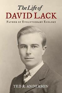 The Life of David Lack: Father of Evolutionary Ecology - Ted Anderson - cover