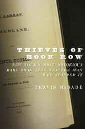 Thieves of Book Row: New York's Most Notorious Rare Book Ring and the Man Who Stopped It