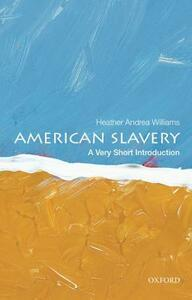American Slavery: A Very Short Introduction - Heather Andrea Williams - cover