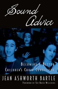 Sound Advice: Becoming A Better Children's Choir Conductor - Jean Ashworth Bartle - cover