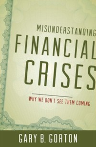 Ebook in inglese Misunderstanding Financial Crises: Why We Don't See Them Coming Gorton, Gary B.