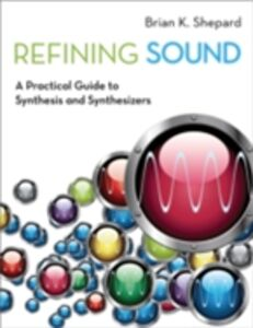 Ebook in inglese Refining Sound: A Practical Guide to Synthesis and Synthesizers Shepard, Brian K.