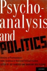 Foto Cover di Psychoanalysis and Politics: Histories of Psychoanalysis Under Conditions of Restricted Political Freedom, Ebook inglese di  edito da Oxford University Press