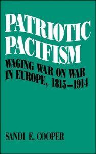 Ebook in inglese Patriotic Pacifism: Waging War on War in Europe, 1815-1914 Cooper, Sandi E.