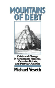 Ebook in inglese Mountains of Debt: Crisis and Change in Renaissance Florence, Victorian Britain, and Postwar America Veseth, Michael