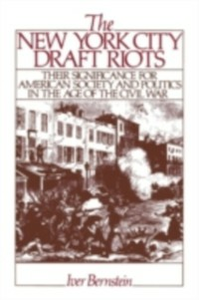 Ebook in inglese New York City Draft Riots: Their Significance for American Society and Politics in the Age of the Civil War Bernstein, Iver