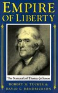 Foto Cover di Empire of Liberty: The Statecraft of Thomas Jefferson, Ebook inglese di David C. Hendrickson,Robert W. Tucker, edito da Oxford University Press