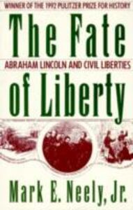 Ebook in inglese Fate of Liberty: Abraham Lincoln and Civil Liberties Neely, Mark E.