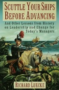 Ebook in inglese Scuttle Your Ships Before Advancing: And Other Lessons from History on Leadership and Change for Today's Managers Luecke, Richard A.