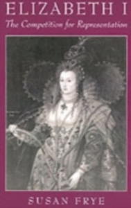 Ebook in inglese Elizabeth I: The Competition for Representation Frye, Susan