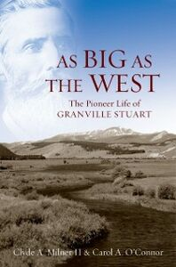 Ebook in inglese As Big as the West: The Pioneer Life of Granville Stuart Milner II, Clyde A. , OConnor, Carol A.