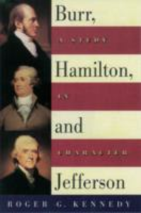 Ebook in inglese Burr, Hamilton, and Jefferson: A Study in Character Kennedy, Roger G.