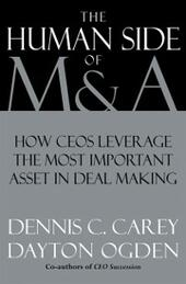 Human Side of M & A: How CEOs Leverage the Most Important Asset in Deal Making