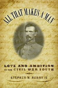 Foto Cover di All that Makes a Man: Love and Ambition in the Civil War South, Ebook inglese di Stephen W. Berry, edito da Oxford University Press