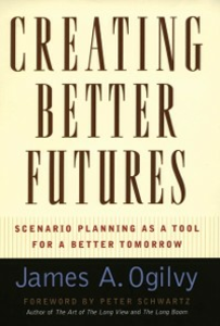 Ebook in inglese Creating Better Futures: Scenario Planning as a Tool for a Better Tomorrow Ogilvy, James A.
