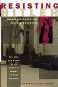 Ebook in inglese Resisting Hitler: Mildred Harnack and the Red Orchestra Brysac, Shareen Blair