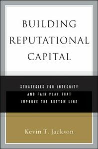 Ebook in inglese Building Reputational Capital: Strategies for Integrity and Fair Play that Improve the Bottom Line Jackson, Kevin T.