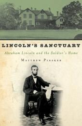 Lincoln's Sanctuary: Abraham Lincoln and the Soldiers'Home