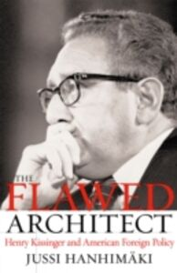 Ebook in inglese Flawed Architect: Henry Kissinger and American Foreign Policy Hanhimaki, Jussi M.