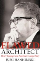Flawed Architect: Henry Kissinger and American Foreign Policy