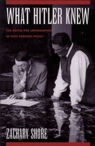 Ebook in inglese What Hitler Knew: The Battle for Information in Nazi Foreign Policy Shore, Zachary