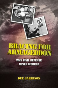 Ebook in inglese Bracing for Armageddon: Why Civil Defense Never Worked Garrison, Dee