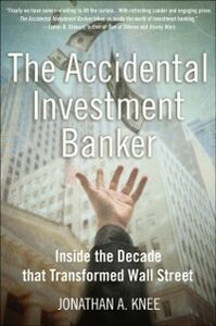 Ebook in inglese Accidental Investment Banker: Inside the Decade that Transformed Wall Street Knee, Jonathan A.