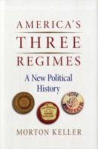 Ebook in inglese America's Three Regimes: A New Political History Keller, Morton