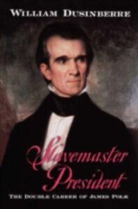 Ebook in inglese Slavemaster President: The Double Career of James Polk Dusinberre, William