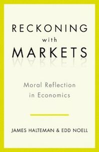 Foto Cover di Reckoning with Markets: The Role of Moral Reflection in Economics, Ebook inglese di James Halteman,Edd S. Noell, edito da Oxford University Press