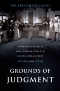 Ebook in inglese Grounds of Judgment: Extraterritoriality and Imperial Power in Nineteenth-Century China and Japan Cassel, Par Kristoffer