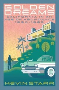 Foto Cover di Golden Dreams: California in an Age of Abundance, 1950-1963, Ebook inglese di Kevin Starr, edito da Oxford University Press