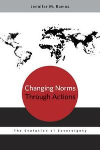 Changing Norms through Actions: The Evolution of Sovereignty - Jennifer M. Ramos - cover