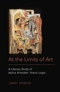 At the Limits of Art: A Literary Study of Aelius Aristides' Hieroi Logoi - Janet Downie - cover