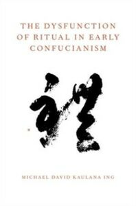 Foto Cover di Dysfunction of Ritual in Early Confucianism, Ebook inglese di Michael David Kaulana Ing, edito da Oxford University Press