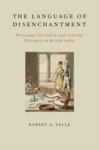 Foto Cover di Language of Disenchantment: Protestant Literalism and Colonial Discourse in British India, Ebook inglese di Robert A. Yelle, edito da Oxford University Press