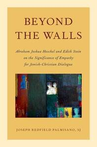 Beyond the Walls: Abraham Joshua Heschel and Edith Stein on the Significance of Empathy for Jewish-Christian Dialogue - Joseph Palmisano - cover
