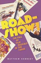 Roadshow!: The Fall of Film Musicals in the 1960s
