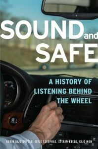 Ebook in inglese Sound and Safe: A History of Listening Behind the Wheel Bijsterveld, Karin , Cleophas, Eefje , Krebs, Stefan , Mo, om