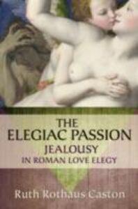 Ebook in inglese Elegiac Passion: Jealousy in Roman Love Elegy Caston, Ruth Rothaus