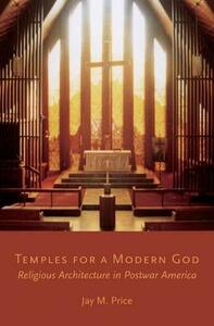 Temples for a Modern God: Religious Architecture in Postwar America - Jay M. Price - cover