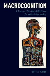 Macrocognition: A Theory of Distributed Minds and Collective Intentionality - Bryce Huebner - cover
