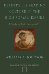 Readers and Reading Culture in the High Roman Empire: A Study of Elite Communities - William A. Johnson - cover