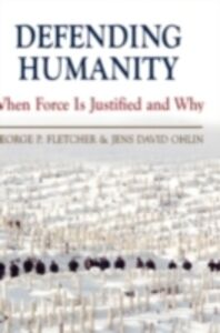 Foto Cover di Defending Humanity: When Force is Justified and Why, Ebook inglese di George P. Fletcher,Jens David Ohlin, edito da Oxford University Press