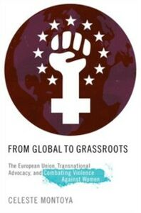 Foto Cover di From Global to Grassroots: The European Union, Transnational Advocacy, and Combating Violence against Women, Ebook inglese di Celeste Montoya, edito da Oxford University Press