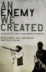 Ebook in inglese Enemy We Created: The Myth of the Taliban-Al Qaeda Merger in Afghanistan Kuehn, Felix , Strick van Linschoten, Alex