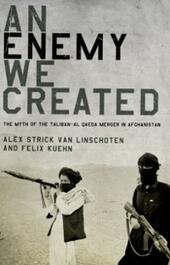 Enemy We Created: The Myth of the Taliban-Al Qaeda Merger in Afghanistan